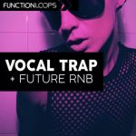 Function Loops – Vocal Trap & Future RnB