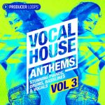 Producer Loops – Vocal House Anthems 3 (MIDI, WAV)