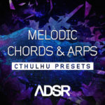 ADSR Sounds – Melodic Chords and Arps – Cthulhu Presets