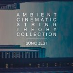 Sonic Zest – Ambient Cinematic String Theory Collection (KONTAKT)
